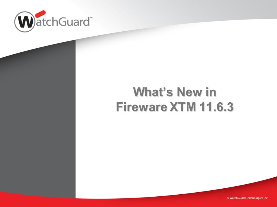 Whats New in Fireware XTM 11.6.3
