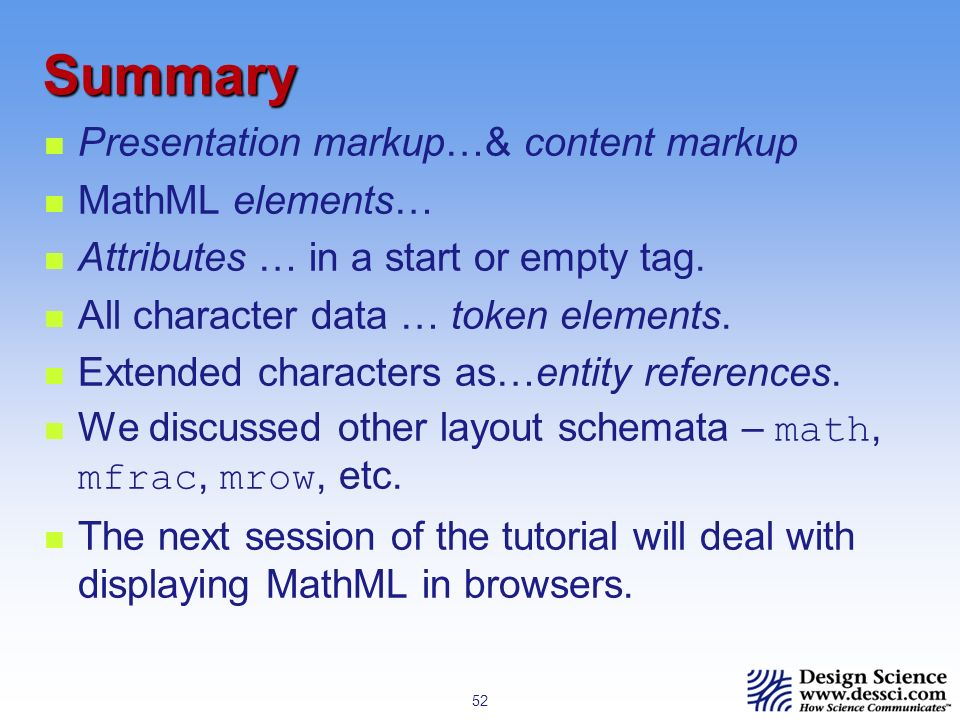 52 Summary Presentation markup…& content markup MathML elements… Attributes … in a start or empty tag.