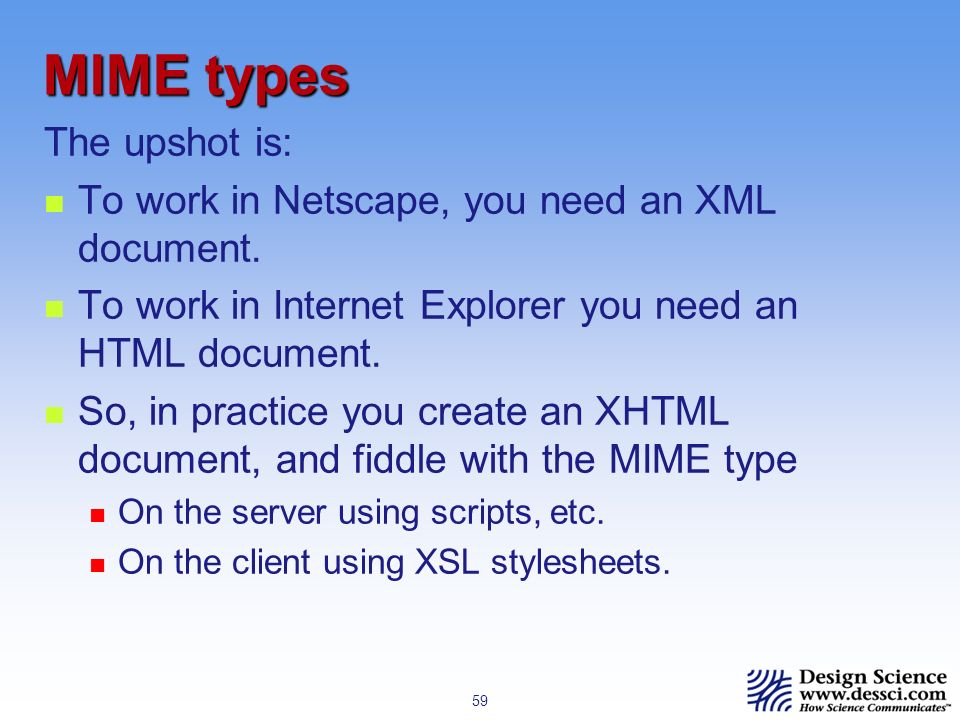 59 MIME types The upshot is: To work in Netscape, you need an XML document.