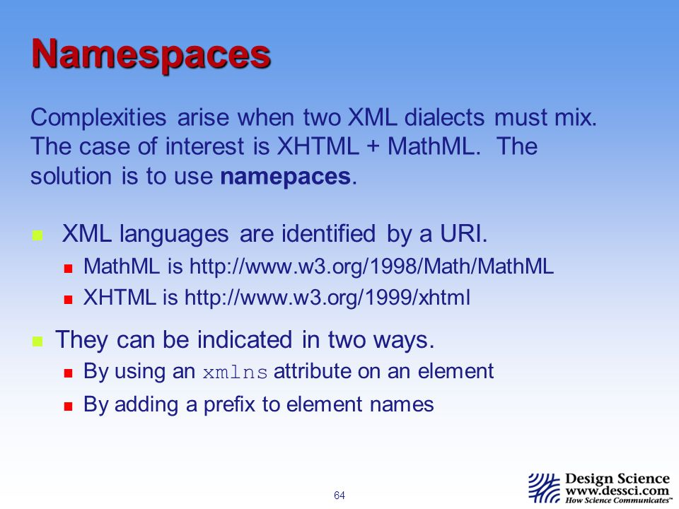 64 Namespaces XML languages are identified by a URI.