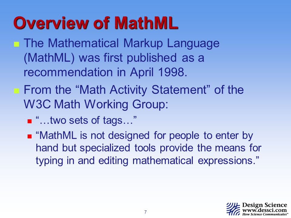 7 The Mathematical Markup Language (MathML) was first published as a recommendation in April 1998.