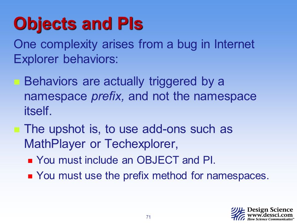 71 Objects and PIs Behaviors are actually triggered by a namespace prefix, and not the namespace itself.