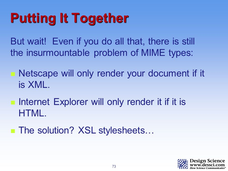 73 Putting It Together Netscape will only render your document if it is XML.