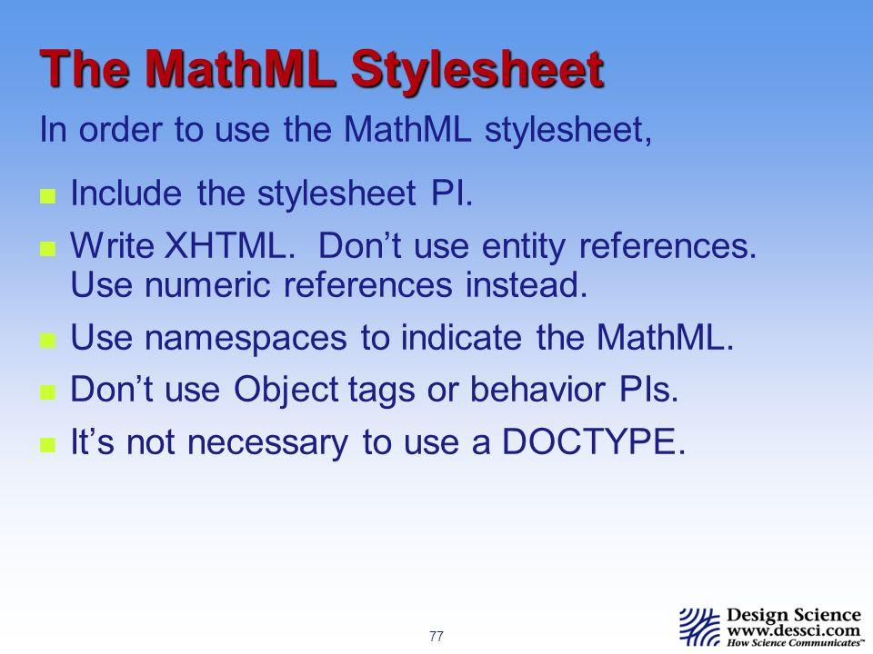 77 The MathML Stylesheet Include the stylesheet PI.