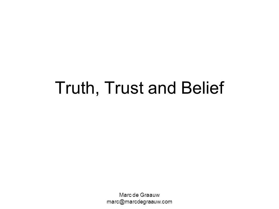 Marc de Graauw marc@marcdegraauw.com Truth, Trust and Belief