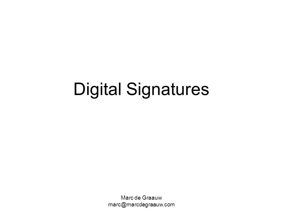 Marc de Graauw marc@marcdegraauw.com Digital Signatures