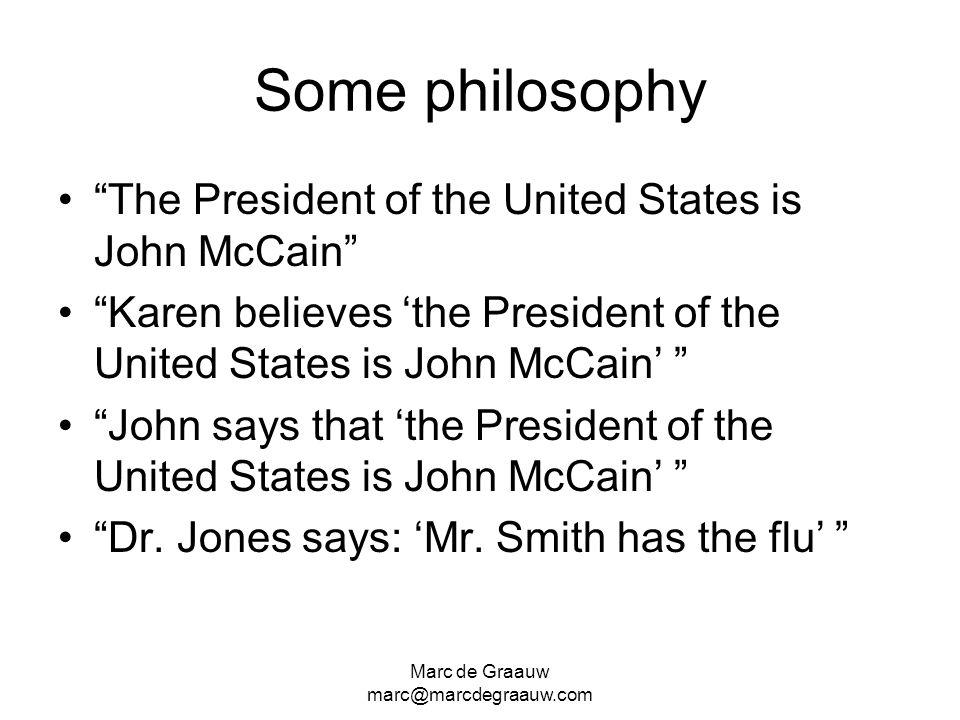 Marc de Graauw marc@marcdegraauw.com Some philosophy The President of the United States is John McCain Karen believes the President of the United States is John McCain John says that the President of the United States is John McCain Dr.