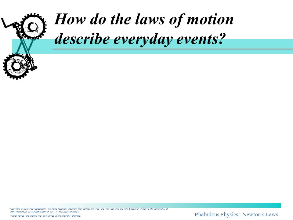 Phabulous Physics: Newtons Laws How do the laws of motion describe everyday events? Copyright © 2010 Intel Corporation. All rights reserved. Adapted w