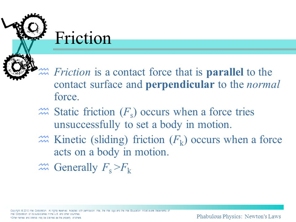 Phabulous Physics: Newtons Laws Nkk Nss FF FF (max) Friction Equations represents the coefficient of friction - a number that is related to the nature of the surfaces in contact with each other.