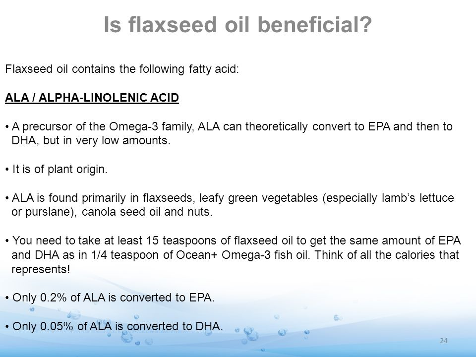 Is flaxseed oil beneficial? Flaxseed oil contains the following fatty acid: ALA / ALPHA-LINOLENIC ACID A precursor of the Omega-3 family, ALA can theo