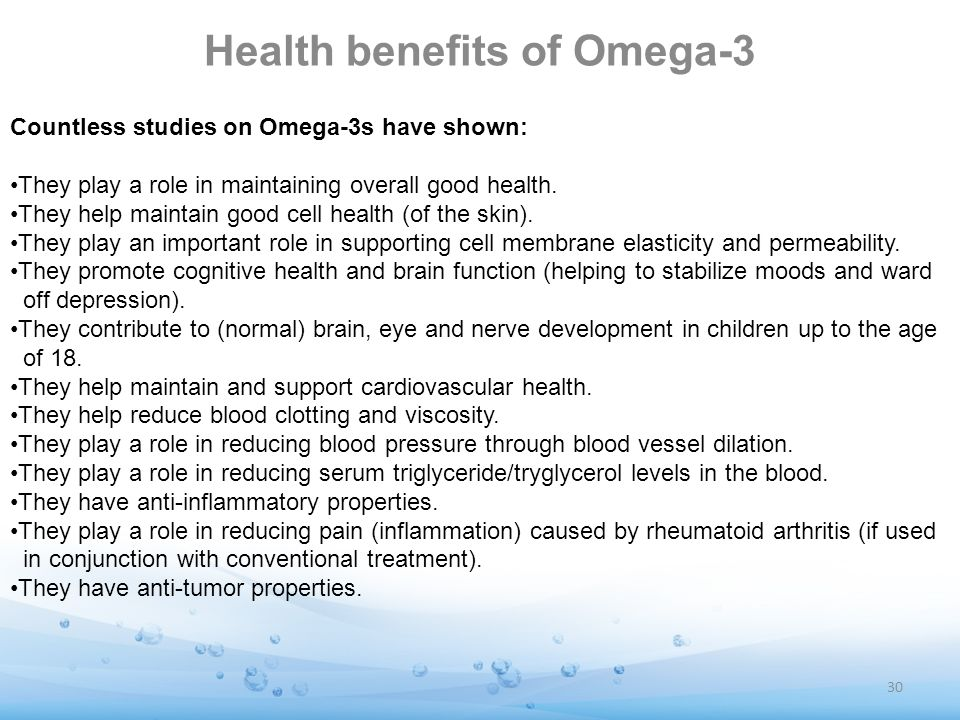 Health benefits of Omega-3 Countless studies on Omega-3s have shown: They play a role in maintaining overall good health. They help maintain good cell