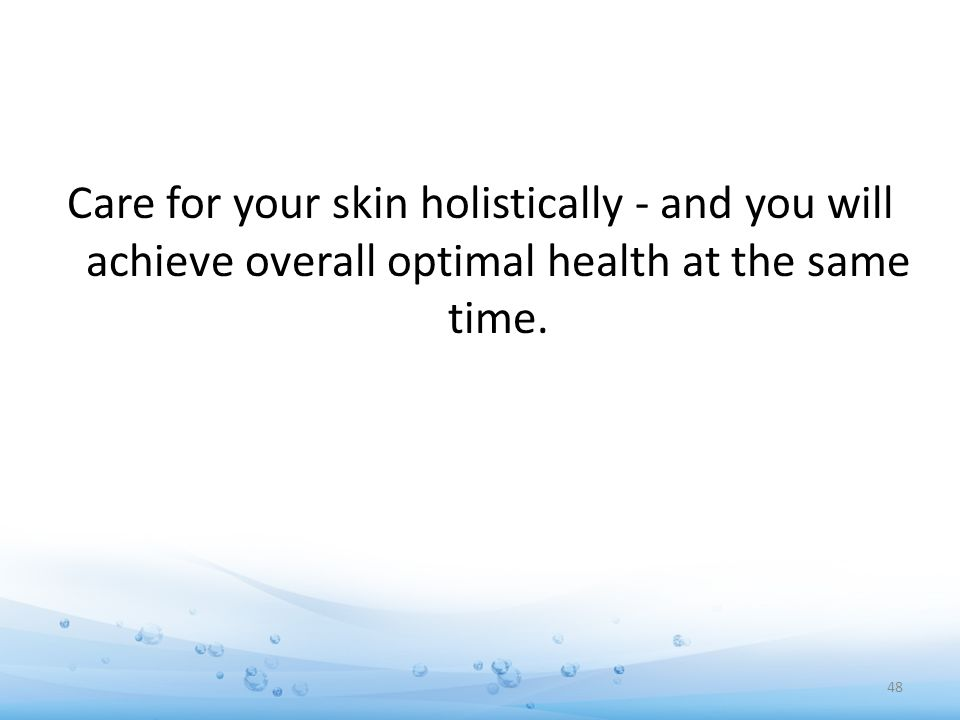Care for your skin holistically - and you will achieve overall optimal health at the same time. 48