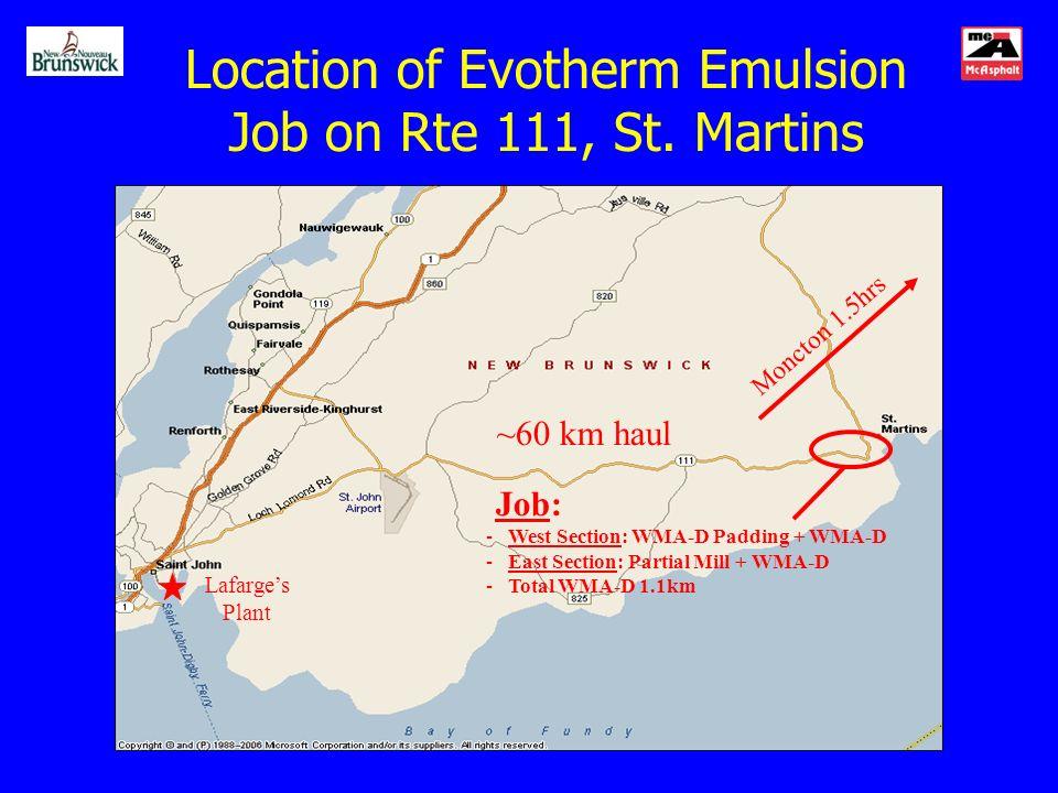 Location of Evotherm Emulsion Job on Rte 111, St. Martins ~60 km haul Lafarges Plant Job: - West Section: WMA-D Padding + WMA-D - East Section: Partia