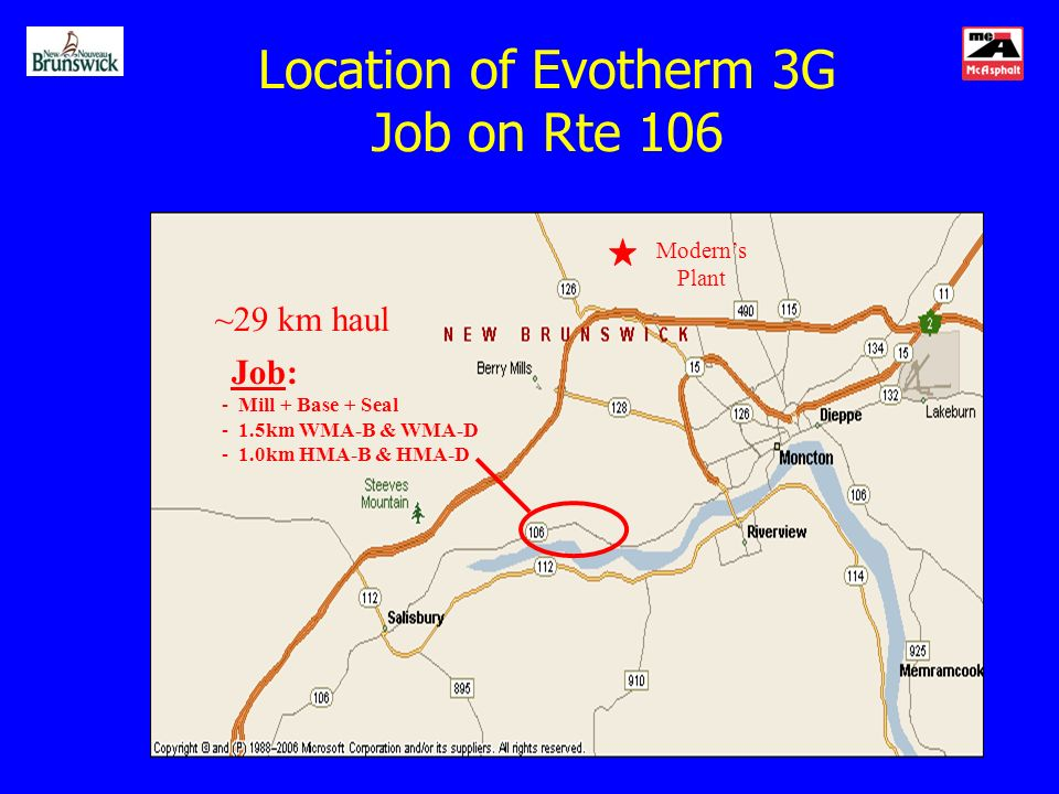 Location of Evotherm 3G Job on Rte 106 Moderns Plant Job: - Mill + Base + Seal - 1.5km WMA-B & WMA-D - 1.0km HMA-B & HMA-D ~29 km haul