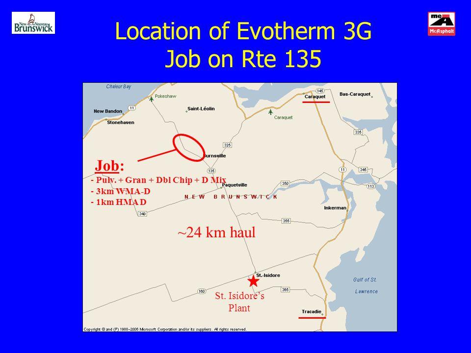 Location of Evotherm 3G Job on Rte 135 Job: - Pulv. + Gran + Dbl Chip + D Mix - 3km WMA-D - 1km HMA D St. Isidores Plant ~24 km haul
