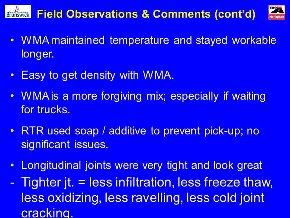 Field Observations & Comments (contd) WMA maintained temperature and stayed workable longer. Easy to get density with WMA. WMA is a more forgiving mix