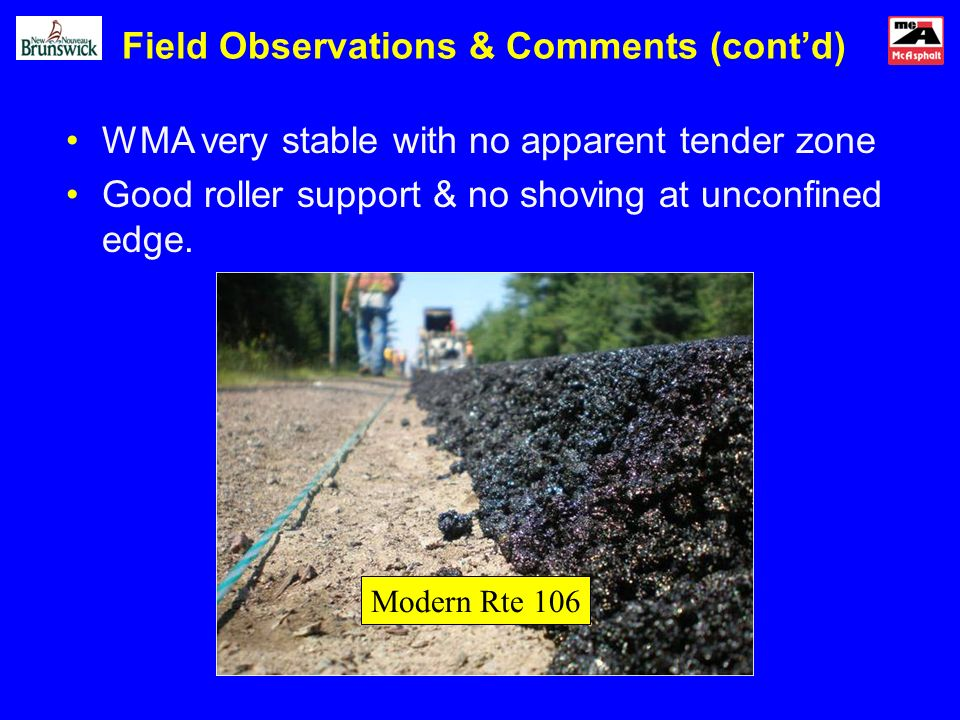 WMA very stable with no apparent tender zone Good roller support & no shoving at unconfined edge. Field Observations & Comments (contd) Modern Rte 106