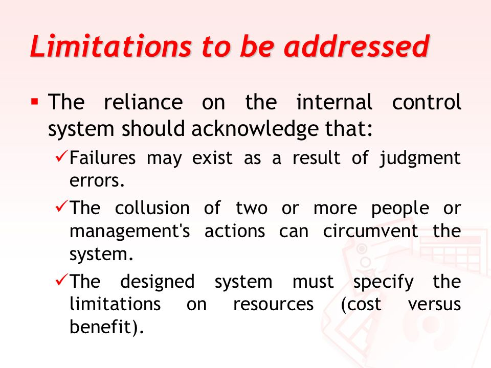 Limitations to be addressed The reliance on the internal control system should acknowledge that: Failures may exist as a result of judgment errors. Th