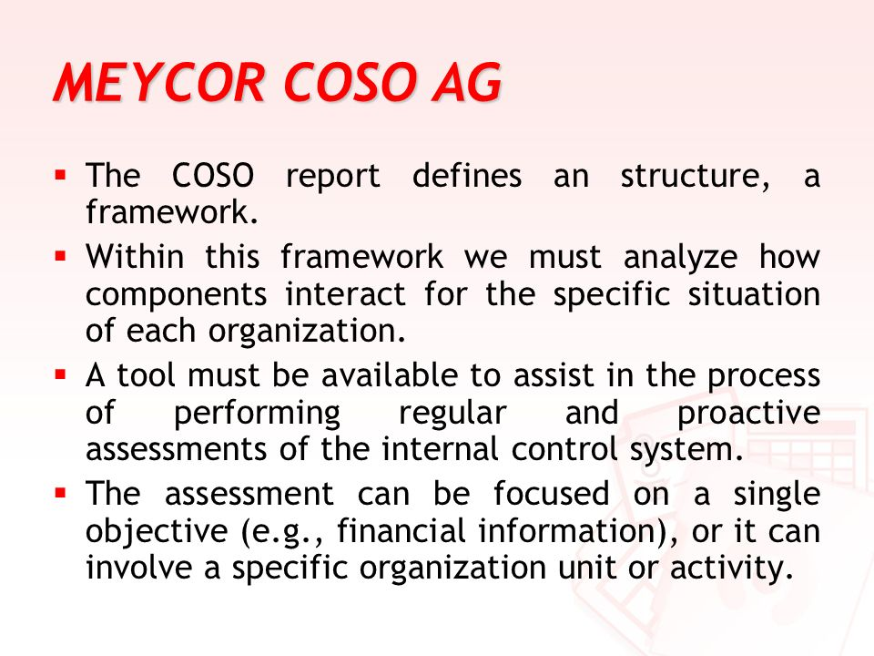 MEYCOR COSO AG The COSO report defines an structure, a framework. Within this framework we must analyze how components interact for the specific situa