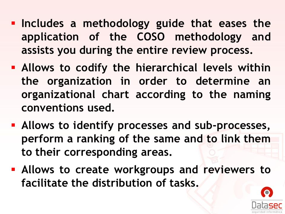 Includes a methodology guide that eases the application of the COSO methodology and assists you during the entire review process. Allows to codify the