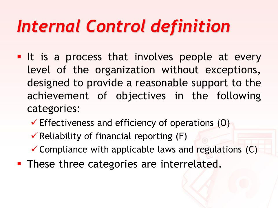Internal Control definition It is a process that involves people at every level of the organization without exceptions, designed to provide a reasonab
