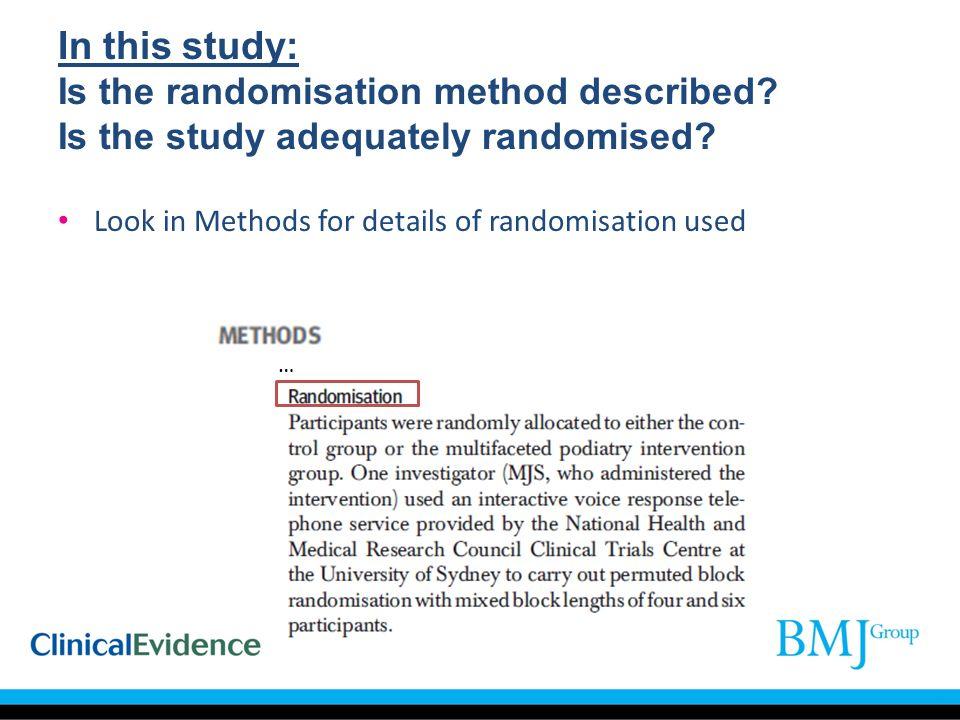 In this study: Is the randomisation method described? Is the study adequately randomised? Look in Methods for details of randomisation used …
