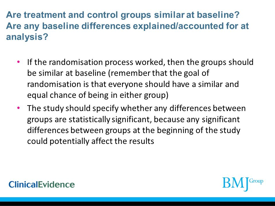 Are treatment and control groups similar at baseline? Are any baseline differences explained/accounted for at analysis? If the randomisation process w
