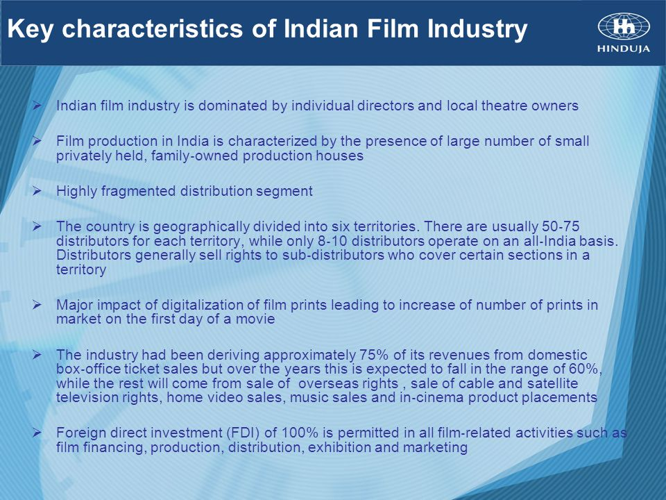 Indian film industry is dominated by individual directors and local theatre owners Film production in India is characterized by the presence of large