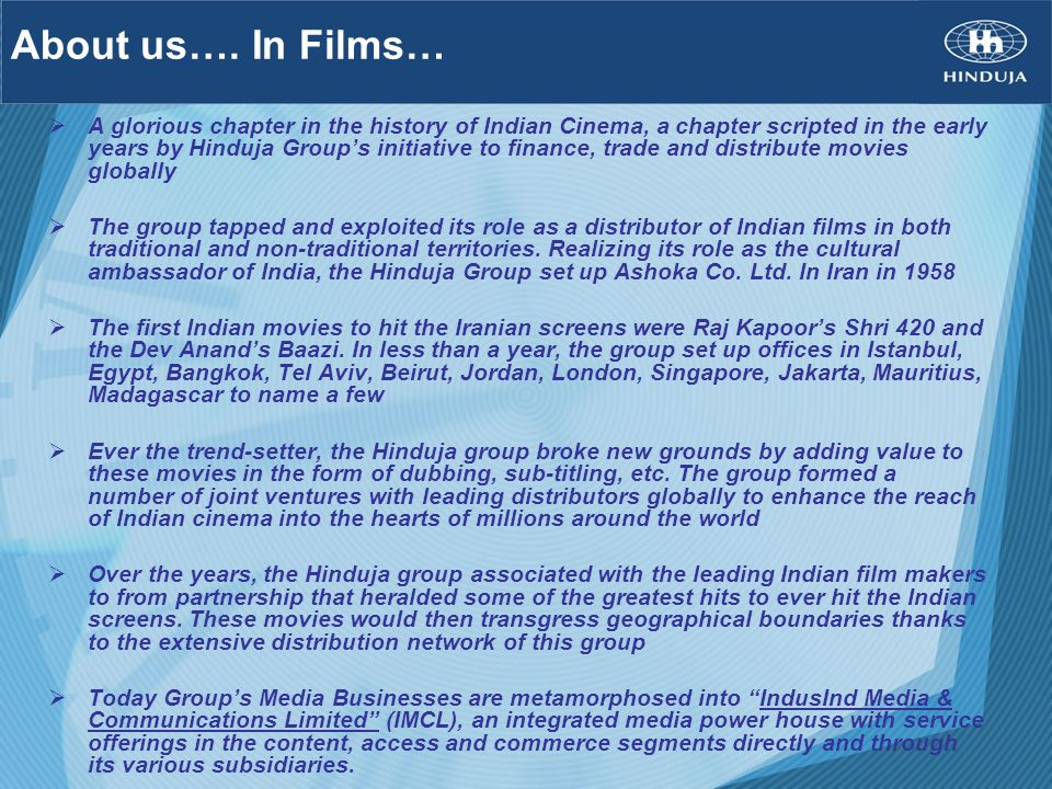 About us…. In Films… A glorious chapter in the history of Indian Cinema, a chapter scripted in the early years by Hinduja Groups initiative to finance