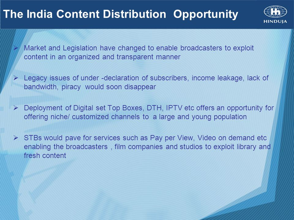 The India Content Distribution Opportunity Market and Legislation have changed to enable broadcasters to exploit content in an organized and transpare