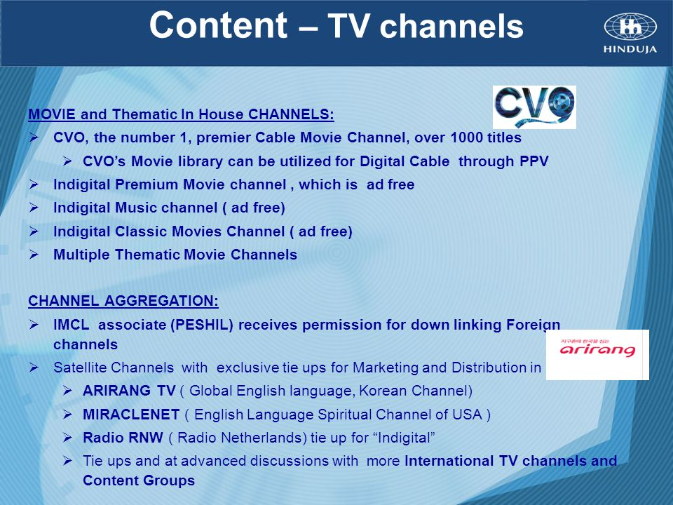 Content – TV channels MOVIE and Thematic In House CHANNELS: CVO, the number 1, premier Cable Movie Channel, over 1000 titles CVOs Movie library can be