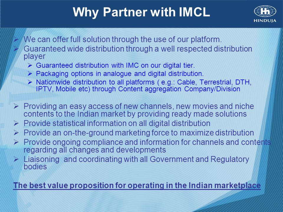 Why Partner with IMCL We can offer full solution through the use of our platform. Guaranteed wide distribution through a well respected distribution p