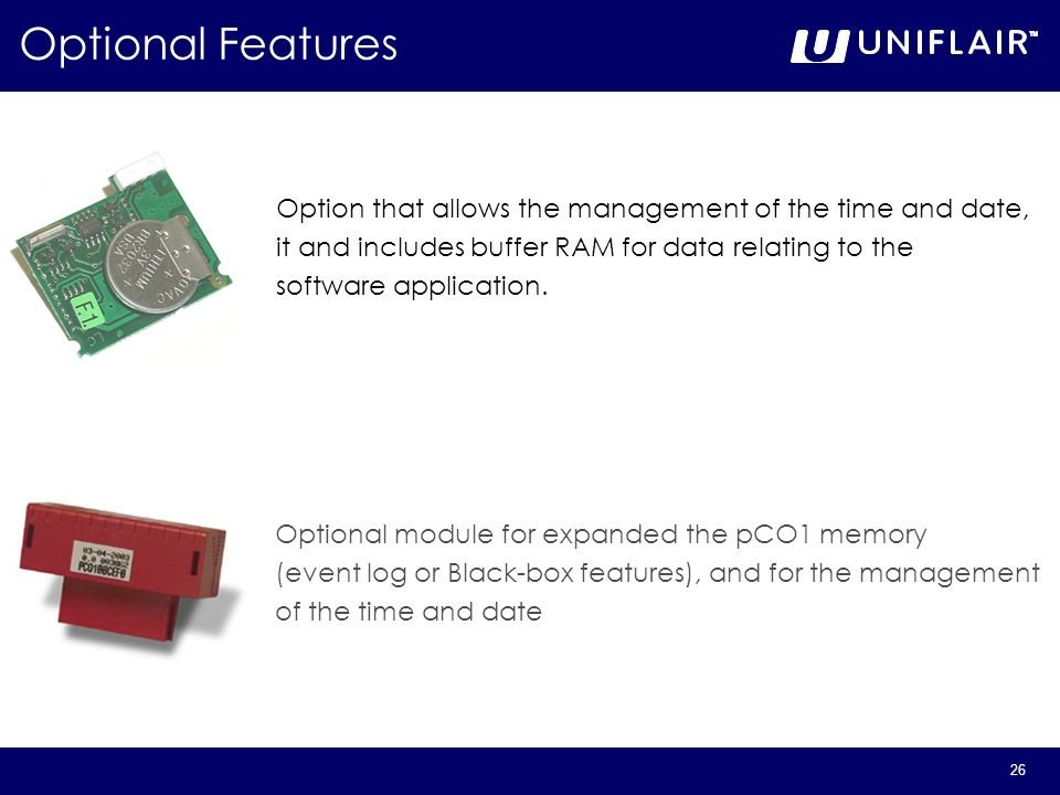26 Optional Features Option that allows the management of the time and date, it and includes buffer RAM for data relating to the software application.