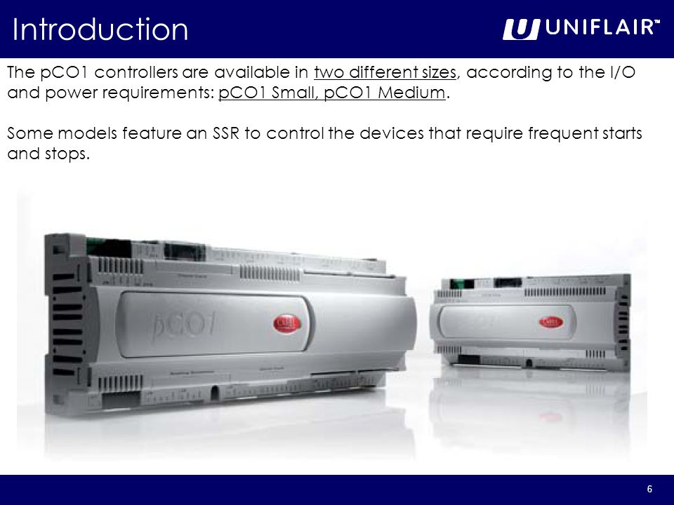 6 The pCO1 controllers are available in two different sizes, according to the I/O and power requirements: pCO1 Small, pCO1 Medium. Some models feature