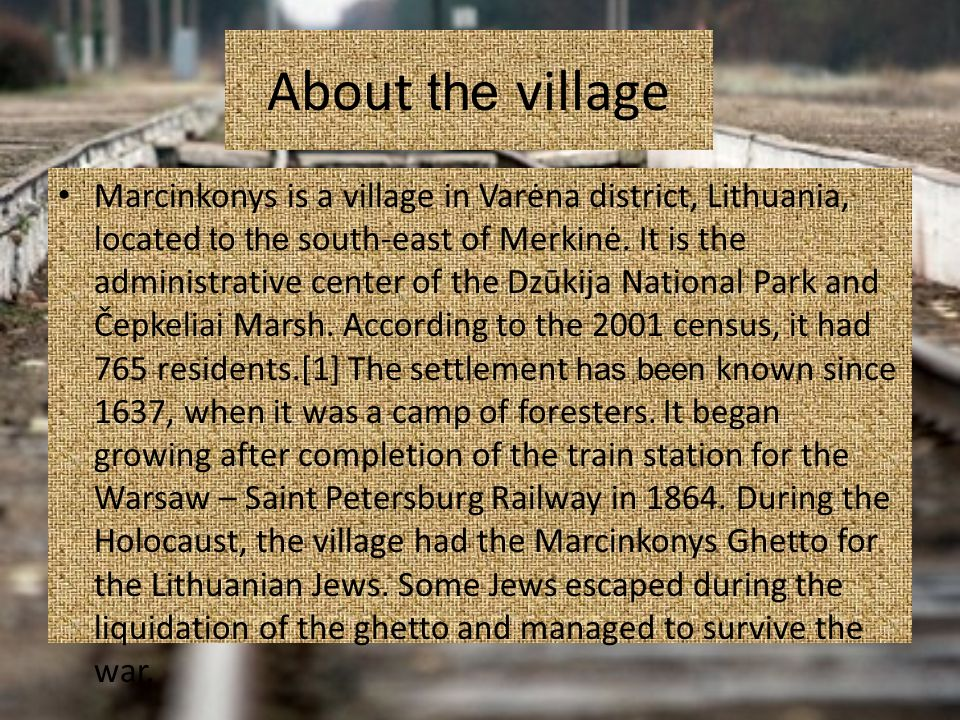 About the village Marcinkonys is a village in Varėna district, Lithuania, located to the south-east of Merkinė. It is the administrative center of the