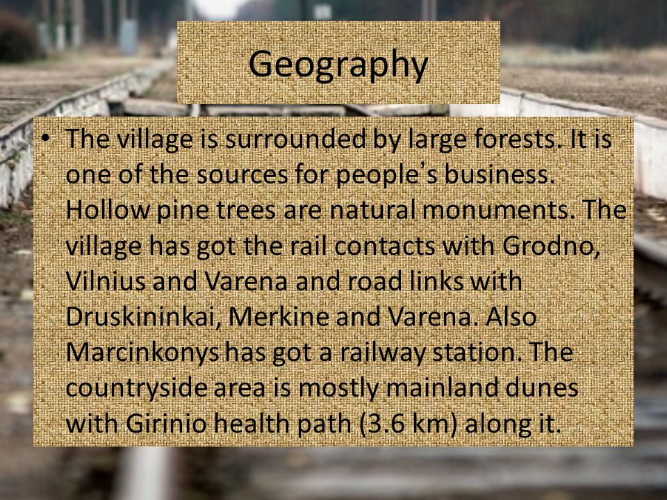 Geography The village is surrounded by large forests. It is one of the sources for people s business. Hollow pine trees are natural monuments. The vil