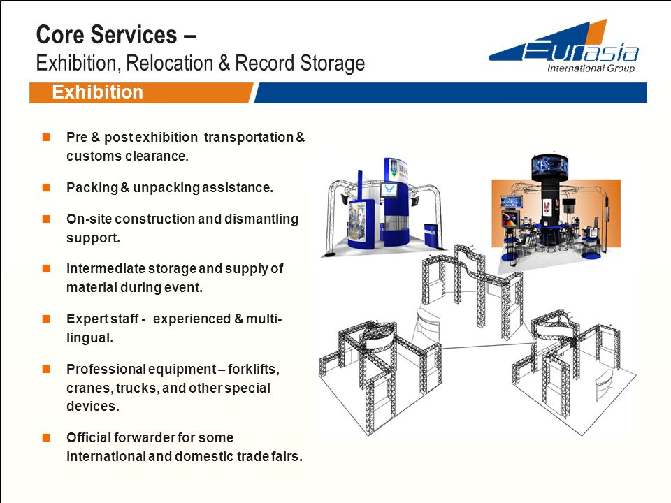 Core Services – Exhibition, Relocation & Record Storage Exhibition Pre & post exhibition transportation & customs clearance. Packing & unpacking assis