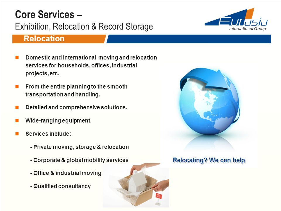 Relocation Domestic and international moving and relocation services for households, offices, industrial projects, etc. From the entire planning to th