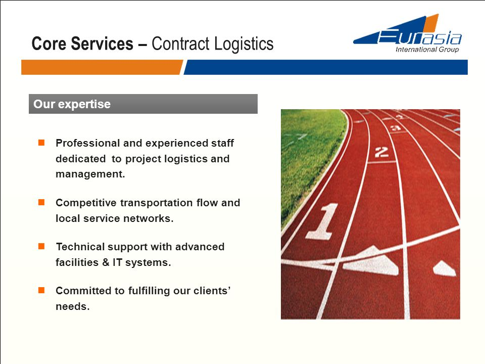 Core Services – Contract Logistics Our expertise Professional and experienced staff dedicated to project logistics and management. Competitive transpo