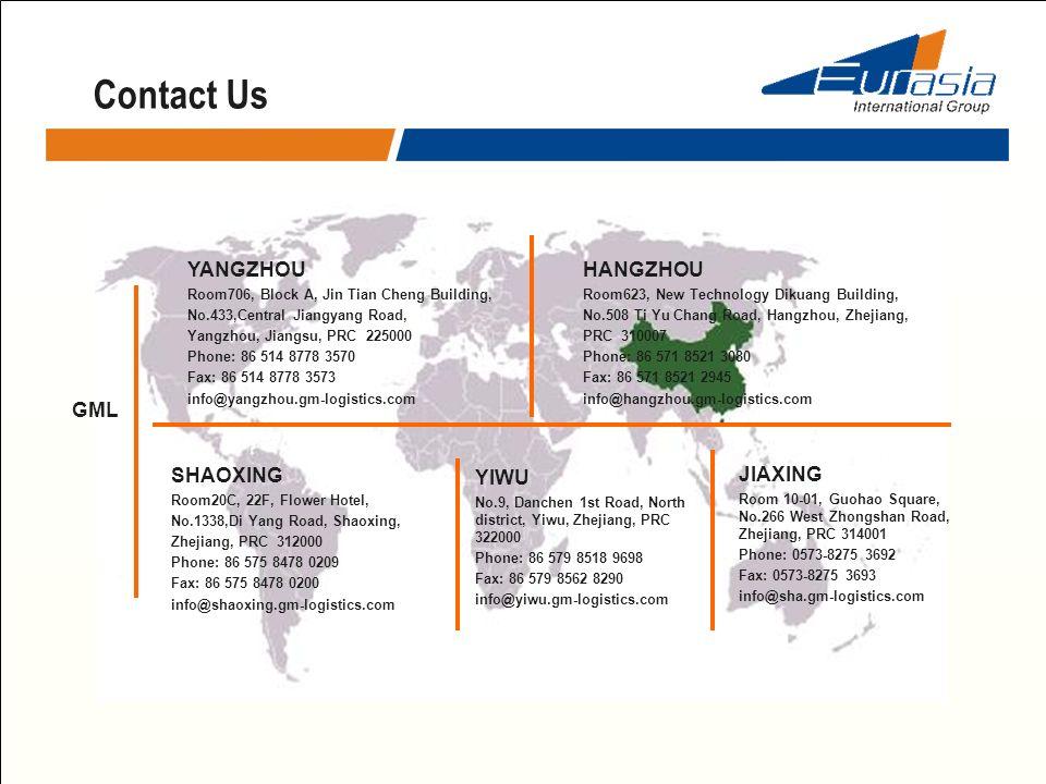 Contact Us GML YIWU No.9, Danchen 1st Road, North district, Yiwu, Zhejiang, PRC 322000 Phone: 86 579 8518 9698 Fax: 86 579 8562 8290 info@yiwu.gm-logi