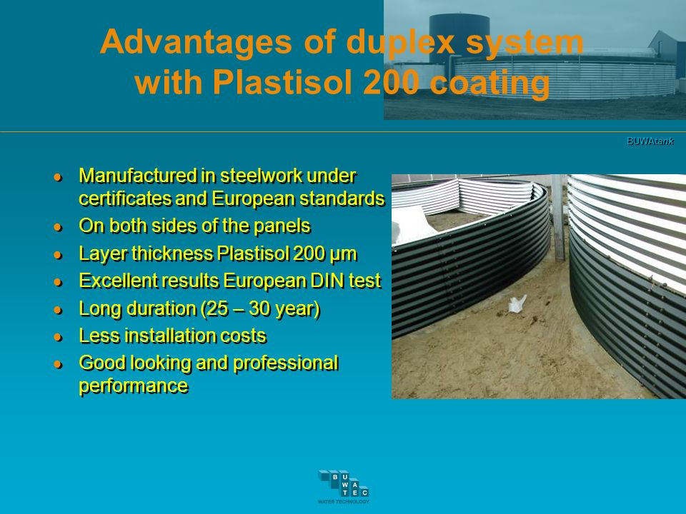 BUWAtank Advantages of duplex system with Plastisol 200 coating Manufactured in steelwork under certificates and European standards On both sides of t