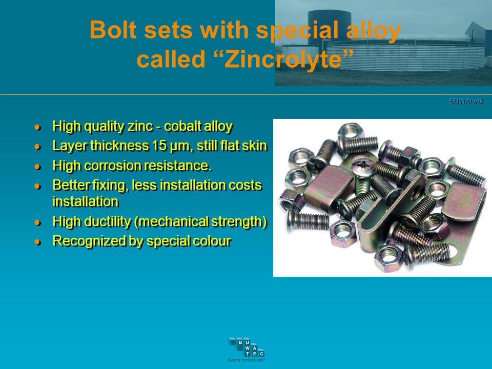 BUWAtank Bolt sets with special alloy called Zincrolyte High quality zinc - cobalt alloy Layer thickness 15 µm, still flat skin High corrosion resista
