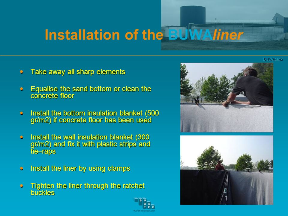 BUWAtank Installation of the BUWAliner Take away all sharp elements Take away all sharp elements Equalise the sand bottom or clean the concrete floor
