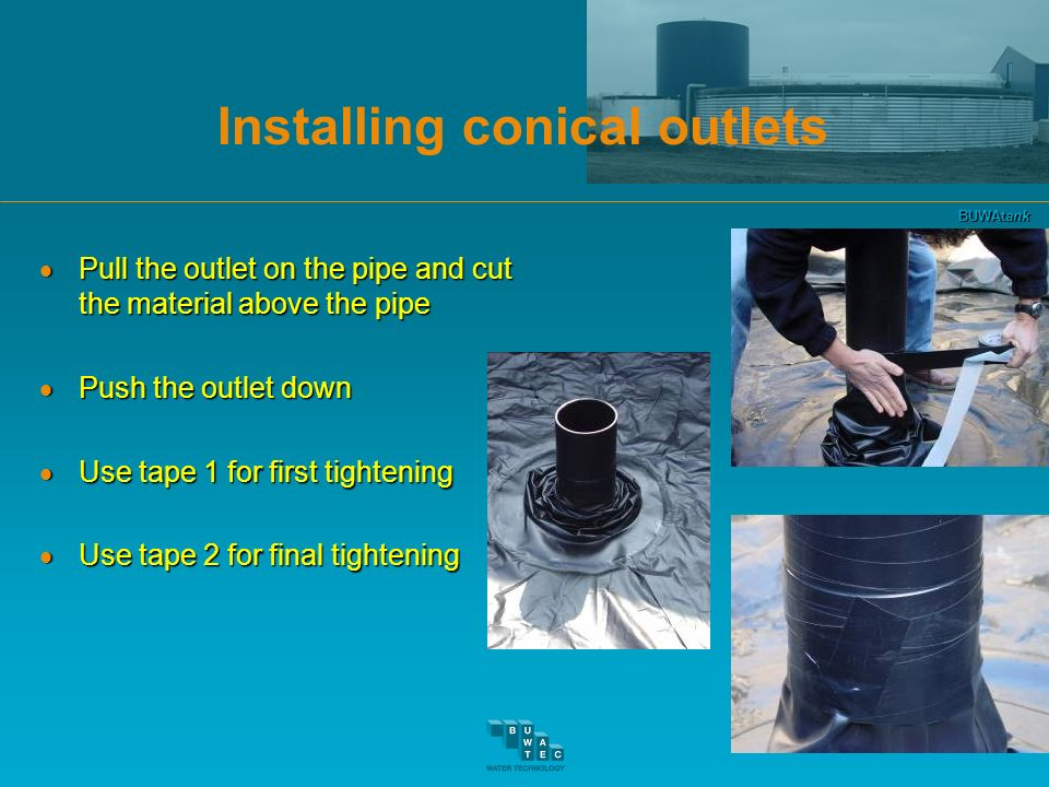 BUWAtank Installing conical outlets Pull the outlet on the pipe and cut the material above the pipe Pull the outlet on the pipe and cut the material a