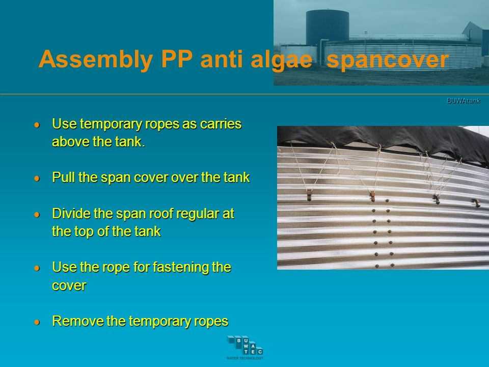 BUWAtank Assembly PP anti algae spancover Use temporary ropes as carries Use temporary ropes as carries above the tank. Pull the span cover over the t