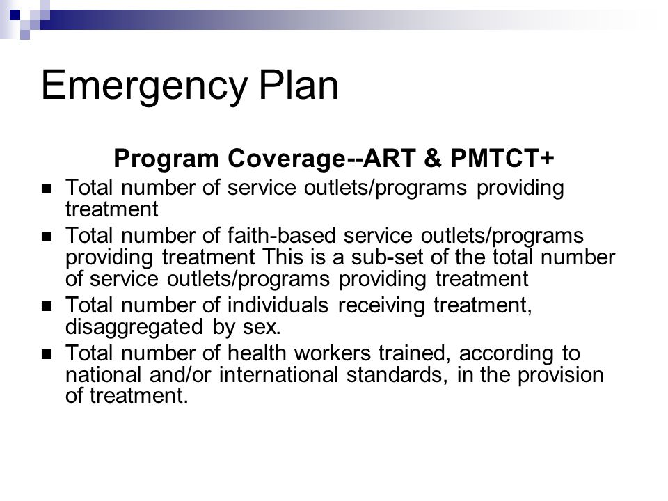 Emergency Plan Program Coverage--ART & PMTCT+ Total number of service outlets/programs providing treatment Total number of faith-based service outlets/programs providing treatment This is a sub-set of the total number of service outlets/programs providing treatment Total number of individuals receiving treatment, disaggregated by sex.