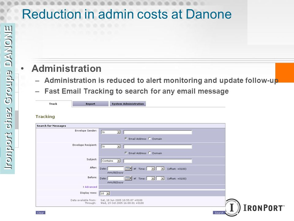 Reduction in admin costs at Danone Administration –Administration is reduced to alert monitoring and update follow-up –Fast Email Tracking to search f