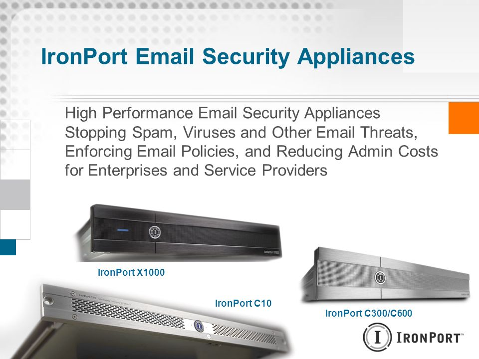IronPort Email Security Appliances High Performance Email Security Appliances Stopping Spam, Viruses and Other Email Threats, Enforcing Email Policies