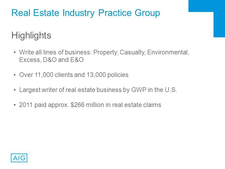 Real Estate Industry Practice Group Highlights Write all lines of business: Property, Casualty, Environmental, Excess, D&O and E&O Over 11,000 clients and 13,000 policies Largest writer of real estate business by GWP in the U.S.