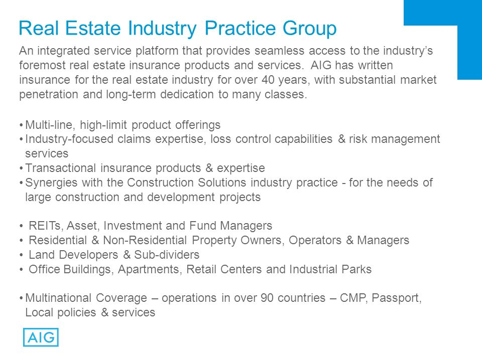 Real Estate Industry Practice Group An integrated service platform that provides seamless access to the industrys foremost real estate insurance products and services.
